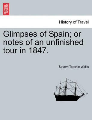 Glimpses of Spain; Or Notes of an Unfinished Tour in 1847.