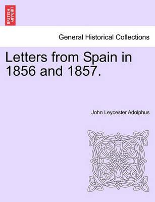 Letters from Spain in 1856 and 1857.