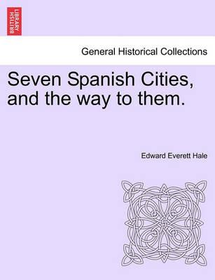 Seven Spanish Cities, and the Way to Them.