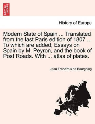 Modern State of Spain ... Translated from the Last Paris Edition of 1807 ... to Which Are Added, Essays on Spain by M. Peyron, and the Book of Post Roads. with ... Atlas of Plates. Vol.III