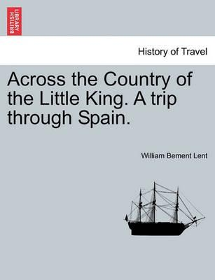 Across the Country of the Little King. a Trip Through Spain.