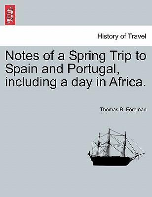 Notes of a Spring Trip to Spain and Portugal, Including a Day in Africa.