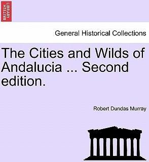 The Cities and Wilds of Andalucia ... Second Edition. Vol. II