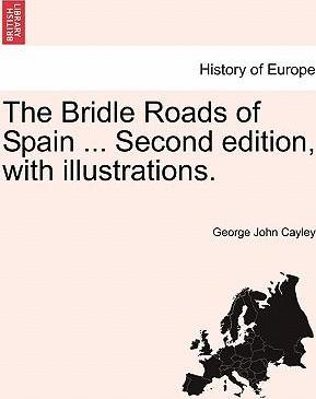 The Bridle Roads of Spain ... Second Edition, with Illustrations.