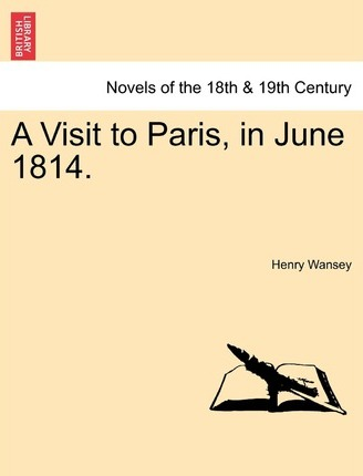 A Visit to Paris, in June 1814.