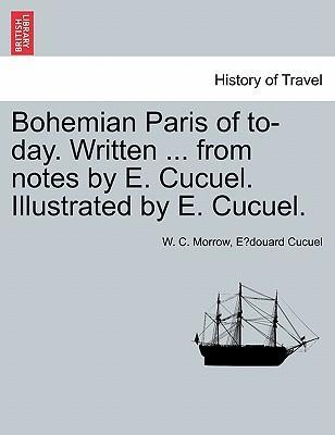 Bohemian Paris of To-Day. Written ... from Notes by E. Cucuel. Illustrated by E. Cucuel.