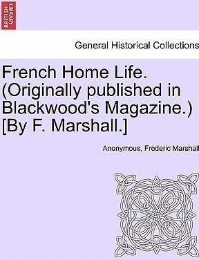 French Home Life. (Originally Published in Blackwood's Magazine.) [By F. Marshall.]
