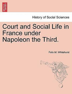 Court and Social Life in France Under Napoleon the Third.