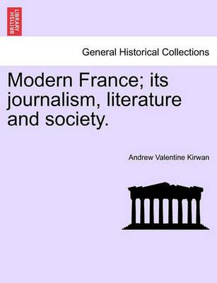 Modern France; Its Journalism, Literature and Society.