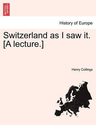 Switzerland as I Saw It. [A Lecture.]