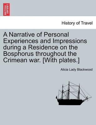 A Narrative of Personal Experiences and Impressions During a Residence on the Bosphorus Throughout the Crimean War. [With Plates.]