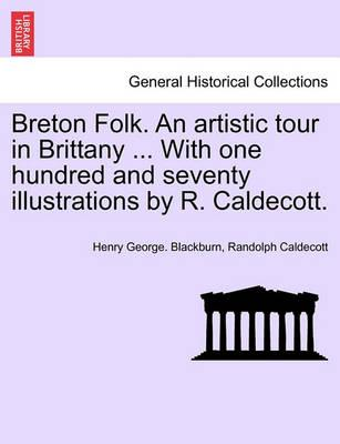 Breton Folk. an Artistic Tour in Brittany ... with One Hundred and Seventy Illustrations by R. Caldecott.