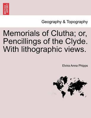 Memorials of Clutha; Or, Pencillings of the Clyde. with Lithographic Views.