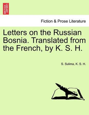 Letters on the Russian Bosnia. Translated from the French, by K. S. H.