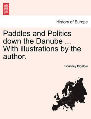 Paddles and Politics Down the Danube ... with Illustrations by the Author.