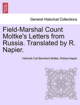 Field-Marshal Count Moltke's Letters from Russia. Translated by R. Napier.