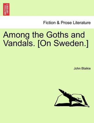 Among the Goths and Vandals. [On Sweden.]