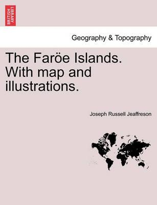 The Faroe Islands. with Map and Illustrations.