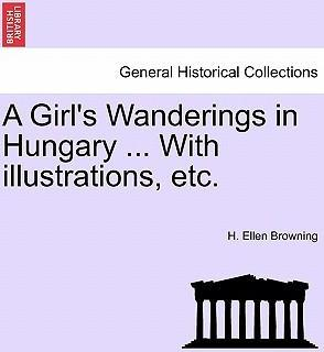 A Girl's Wanderings in Hungary ... with Illustrations, Etc.