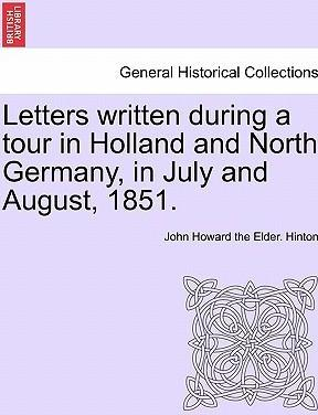 Letters Written During a Tour in Holland and North Germany, in July and August, 1851.