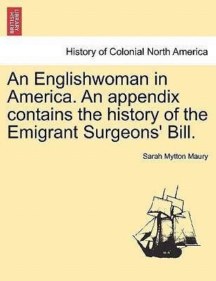 An Englishwoman in America. an Appendix Contains the History of the Emigrant Surgeons' Bill.