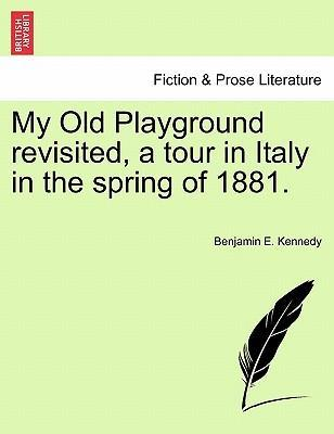 My Old Playground Revisited, a Tour in Italy in the Spring of 1881.