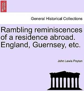 Rambling Reminiscences of a Residence Abroad. England, Guernsey, Etc.