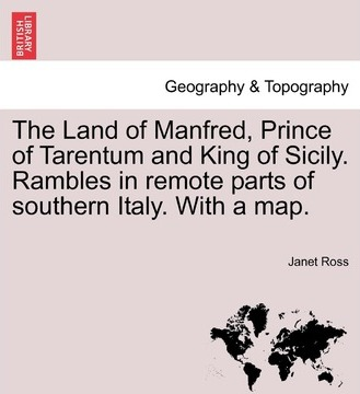 The Land of Manfred, Prince of Tarentum and King of Sicily. Rambles in Remote Parts of Southern Italy. with a Map.