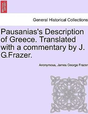 Pausanias's Description of Greece. Translated with a Commentary by J. G.Frazer.