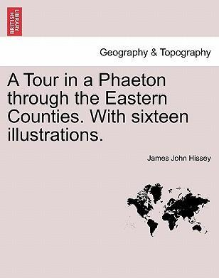 A Tour in a Phaeton Through the Eastern Counties. with Sixteen Illustrations.