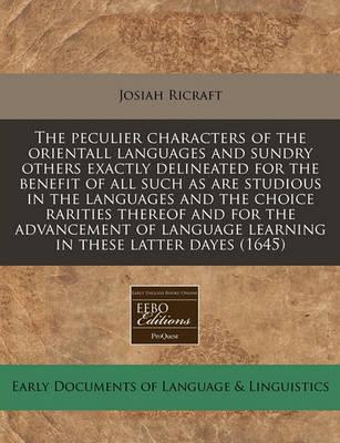 The Peculier Characters of the Orientall Languages and Sundry Others Exactly Delineated for the Benefit of All Such as Are Studious in the Languages and the Choice Rarities Thereof and for the Advancement of Language Learning in These Latter Dayes (1645)