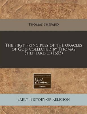 The First Principles of the Oracles of God Collected by Thomas Shephard ... (1655)