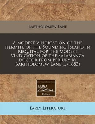 A Modest Vindication of the Hermite of the Sounding Island in Requital for the Modest Vindication of the Salamanca Doctor from Perjury by Bartholomew Lane ... (1683)