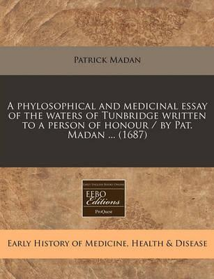 A Phylosophical and Medicinal Essay of the Waters of Tunbridge Written to a Person of Honour / By Pat. Madan ... (1687)