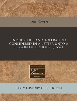 Indulgence and Toleration Considered in a Letter Unto a Person of Honour. (1667)