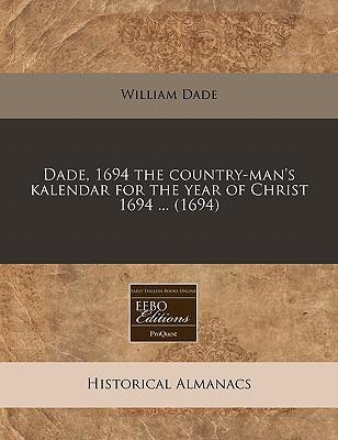 Dade, 1694 the Country-Man's Kalendar for the Year of Christ 1694 ... (1694)