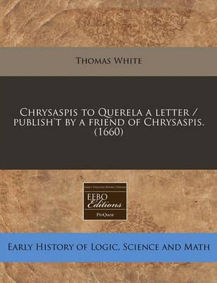 Chrysaspis to Querela a Letter / Publish't by a Friend of Chrysaspis. (1660)