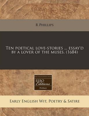 Ten Poetical Love-Stories ... Essay'd by a Lover of the Muses. (1684)