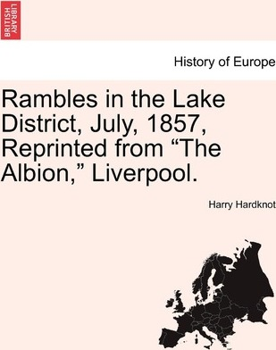 "Rambles in the Lake District, July, 1857, Reprinted from ""The Albion,"" Liverpool."