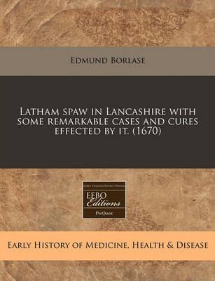 Latham Spaw in Lancashire with Some Remarkable Cases and Cures Effected by It. (1670)