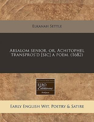Absalom Senior, Or, Achitophel Transpros'd [Sic] a Poem. (1682)