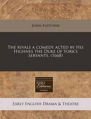 The Rivals a Comedy Acted by His Highnes the Duke of York's Servants. (1668)