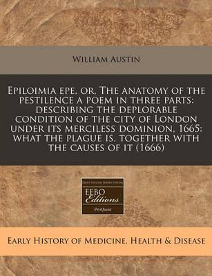 Epiloimia Epe, Or, the Anatomy of the Pestilence a Poem in Three Parts