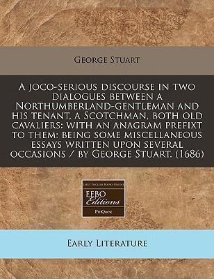 A Joco-Serious Discourse in Two Dialogues Between a Northumberland-Gentleman and His Tenant, a Scotchman, Both Old Cavaliers