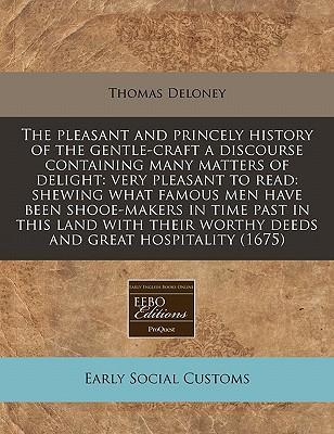 The Pleasant and Princely History of the Gentle-Craft a Discourse Containing Many Matters of Delight