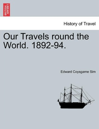 Our Travels Round the World. 1892-94.