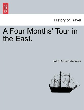 A Four Months' Tour in the East.