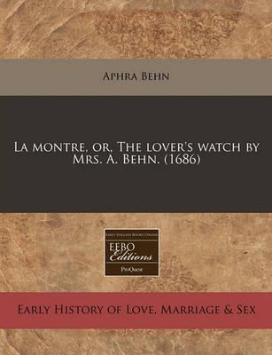 La Montre, Or, the Lover's Watch by Mrs. A. Behn. (1686)
