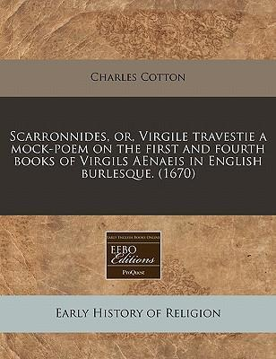 Scarronnides, Or, Virgile Travestie a Mock-Poem on the First and Fourth Books of Virgils Aenaeis in English Burlesque. (1670)