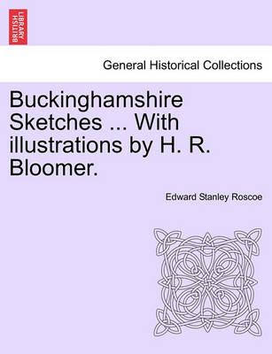 Buckinghamshire Sketches ... with Illustrations by H. R. Bloomer.
